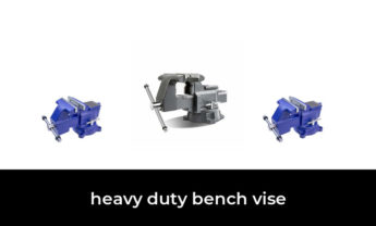 49 Best heavy duty bench vise 2021 – After 236 hours of research and testing.
