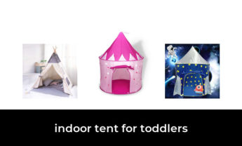 47 Best indoor tent for toddlers 2021 – After 108 hours of research and testing.