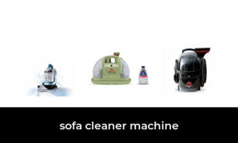 45 Best sofa cleaner machine 2021 – After 188 hours of research and testing.